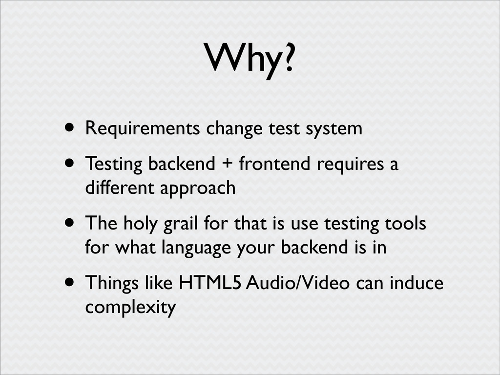 Why? • Requirements change test system • Testin...