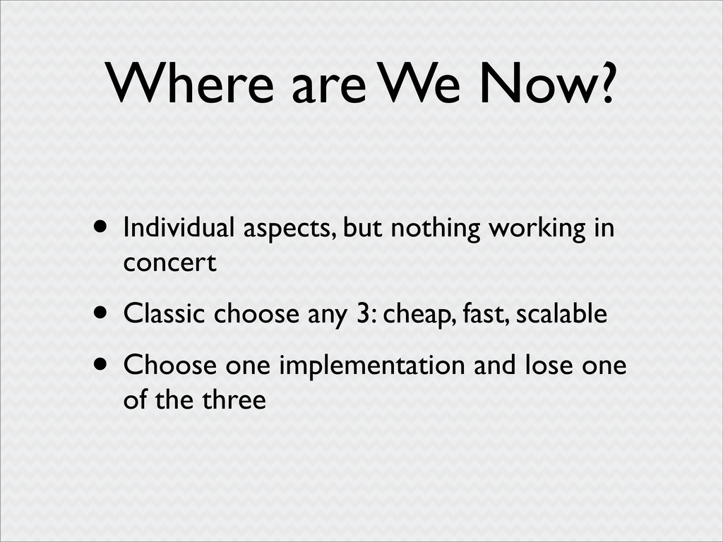 Where are We Now? • Individual aspects, but not...
