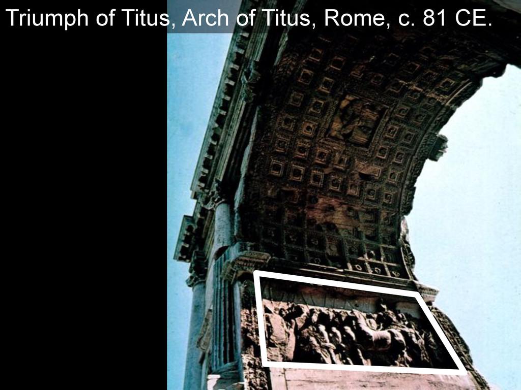 Triumph of Titus, Arch of Titus, Rome, c. 81 CE.