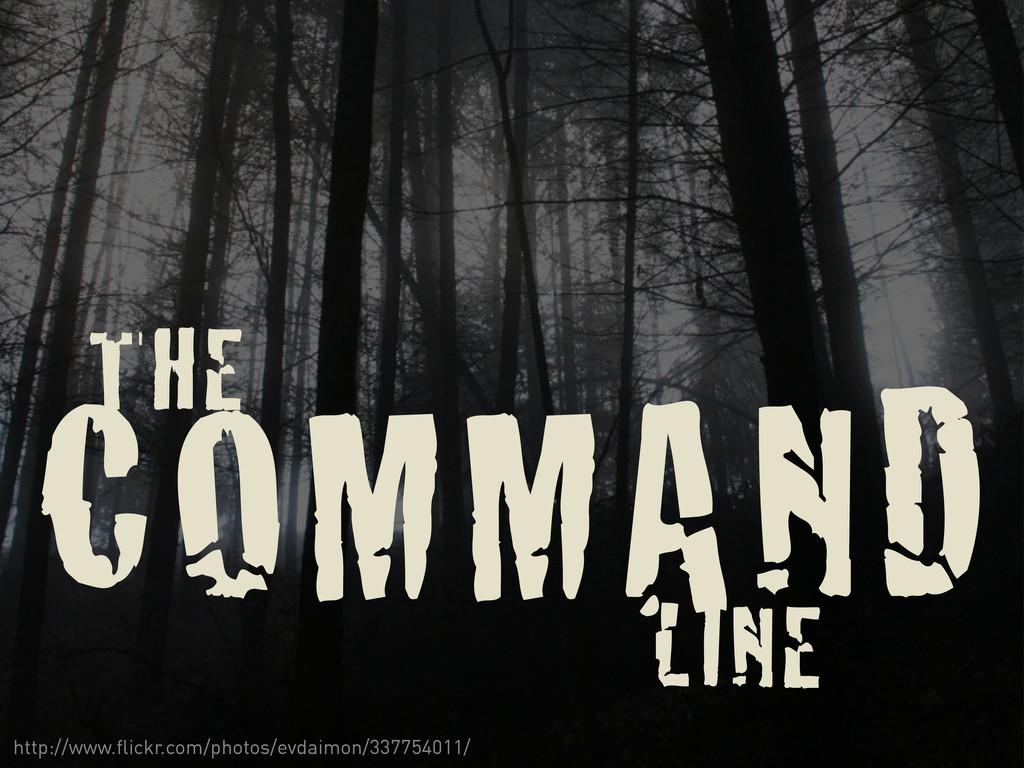 THE COMMAND LINE http://www.flickr.com/photos/e...