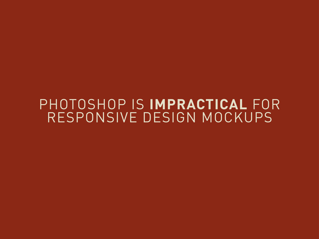 PHOTOSHOP IS IMPRACTICAL FOR RESPONSIVE DESIGN ...