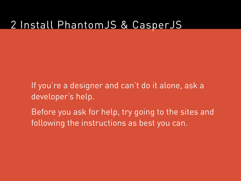 2 Install PhantomJS & CasperJS If you're a desi...