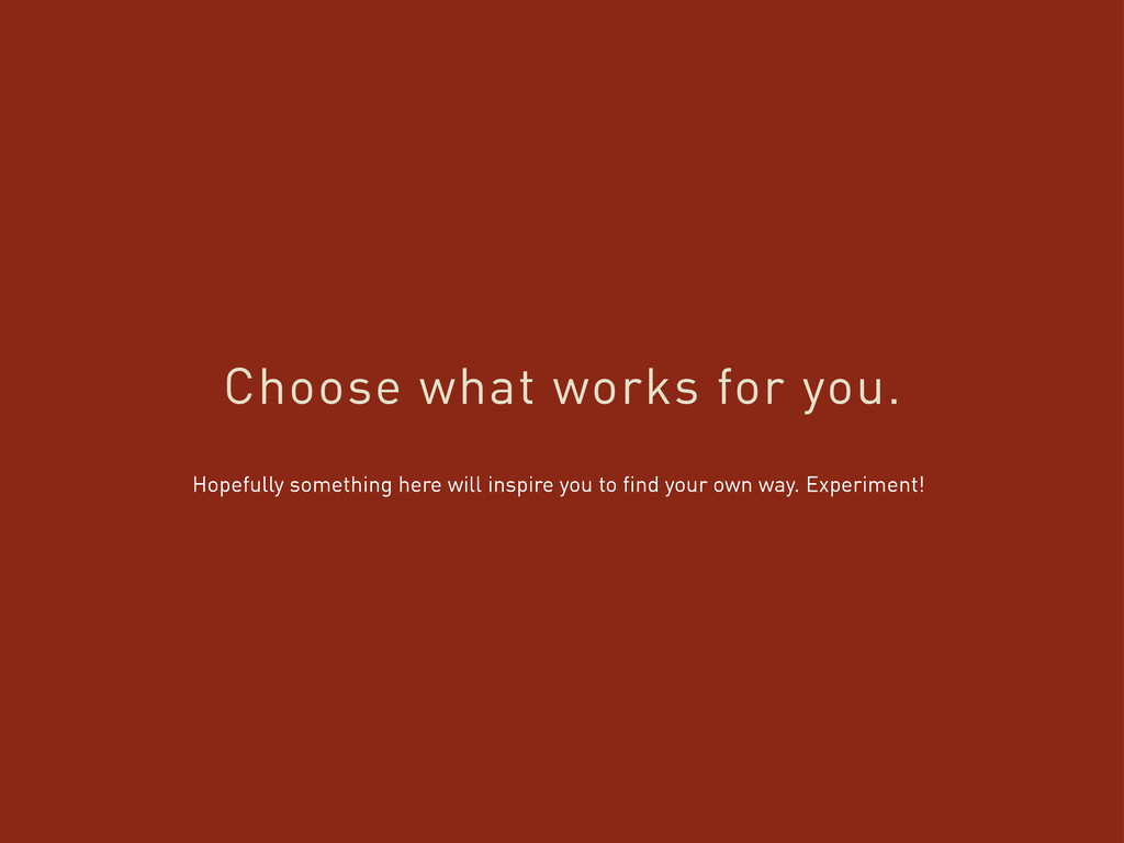 Choose what works for you. Hopefully something ...