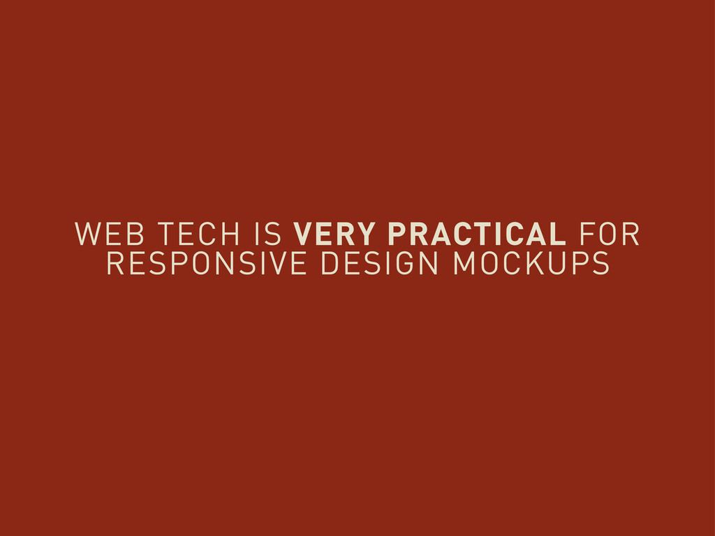 WEB TECH IS VERY PRACTICAL FOR RESPONSIVE DESIG...