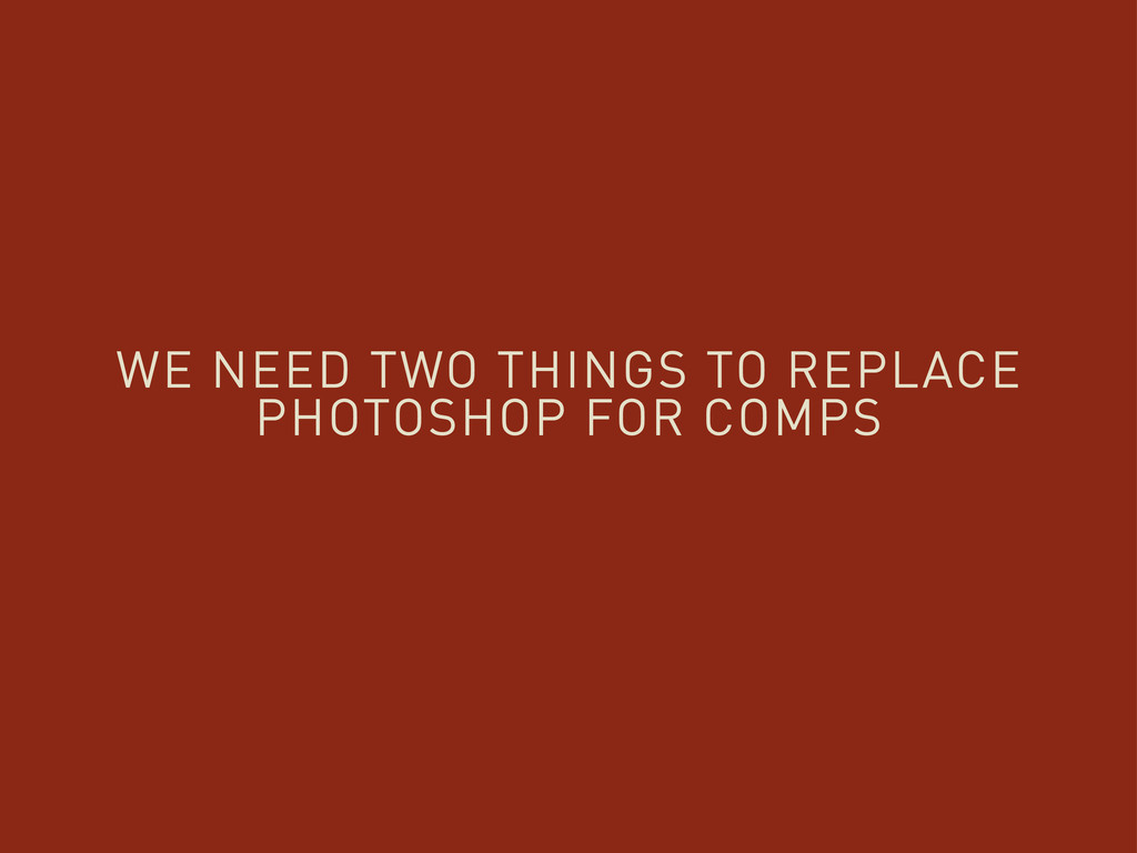 WE NEED TWO THINGS TO REPLACE PHOTOSHOP FOR COM...