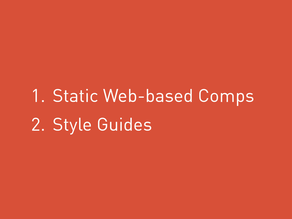 1. Static Web-based Comps 2. Style Guides