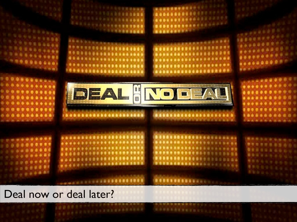 Title Text 15 Deal now or deal later?