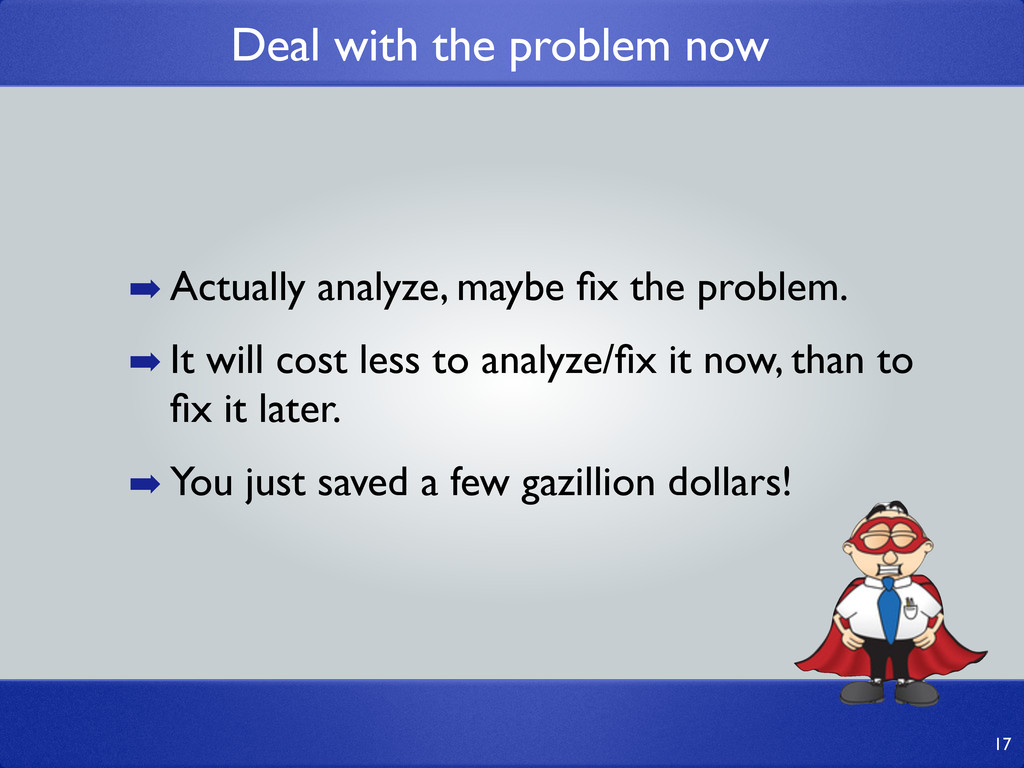 Deal with the problem now ➡ Actually analyze, m...