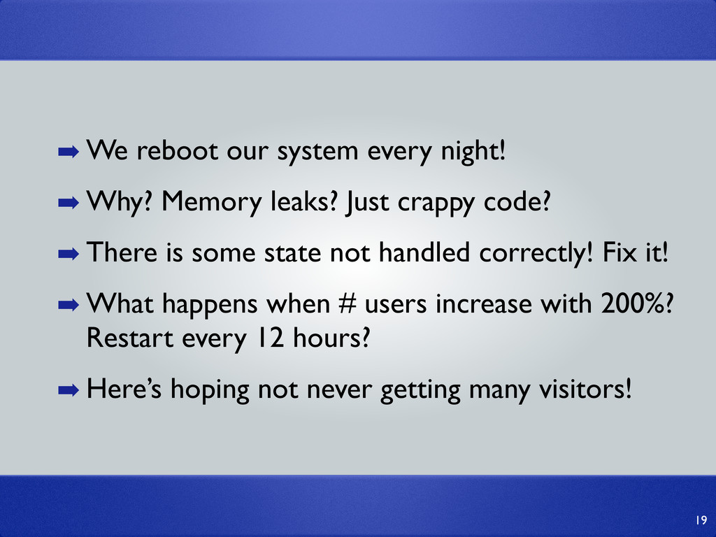 19 ➡ We reboot our system every night! ➡ Why? M...