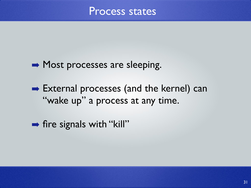 Process states 31 ➡ Most processes are sleeping...