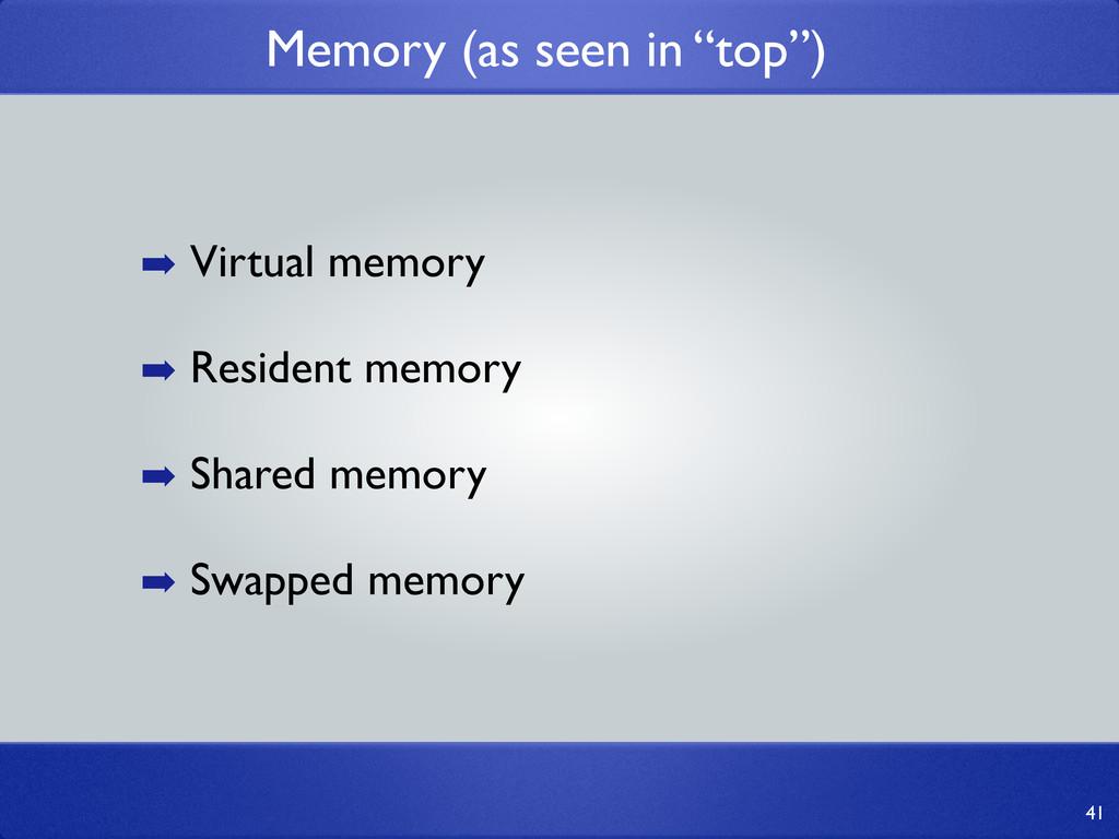 """Memory (as seen in """"top"""") 41 ➡ Virtual memory ➡..."""
