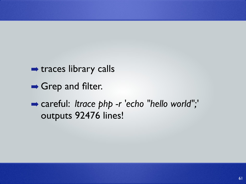 61 ➡ traces library calls ➡ Grep and filter. ➡ c...