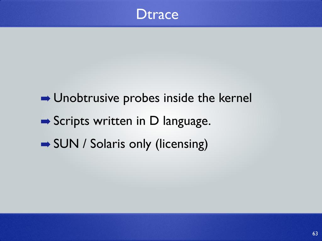 Dtrace 63 ➡ Unobtrusive probes inside the kerne...