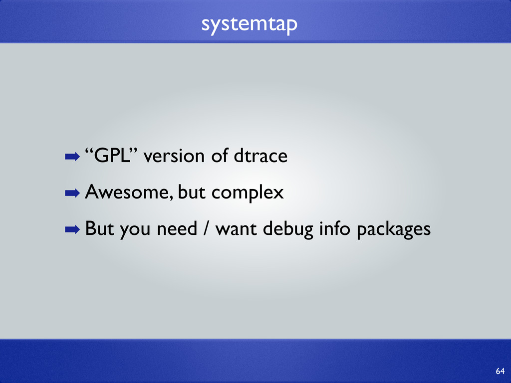 """systemtap 64 ➡ """"GPL"""" version of dtrace ➡ Awesom..."""