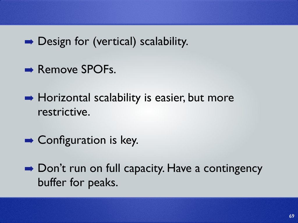 69 ➡ Design for (vertical) scalability. ➡ Remov...
