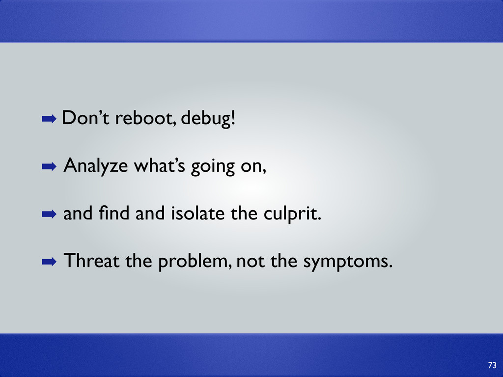 73 ➡ Don't reboot, debug! ➡ Analyze what's goin...