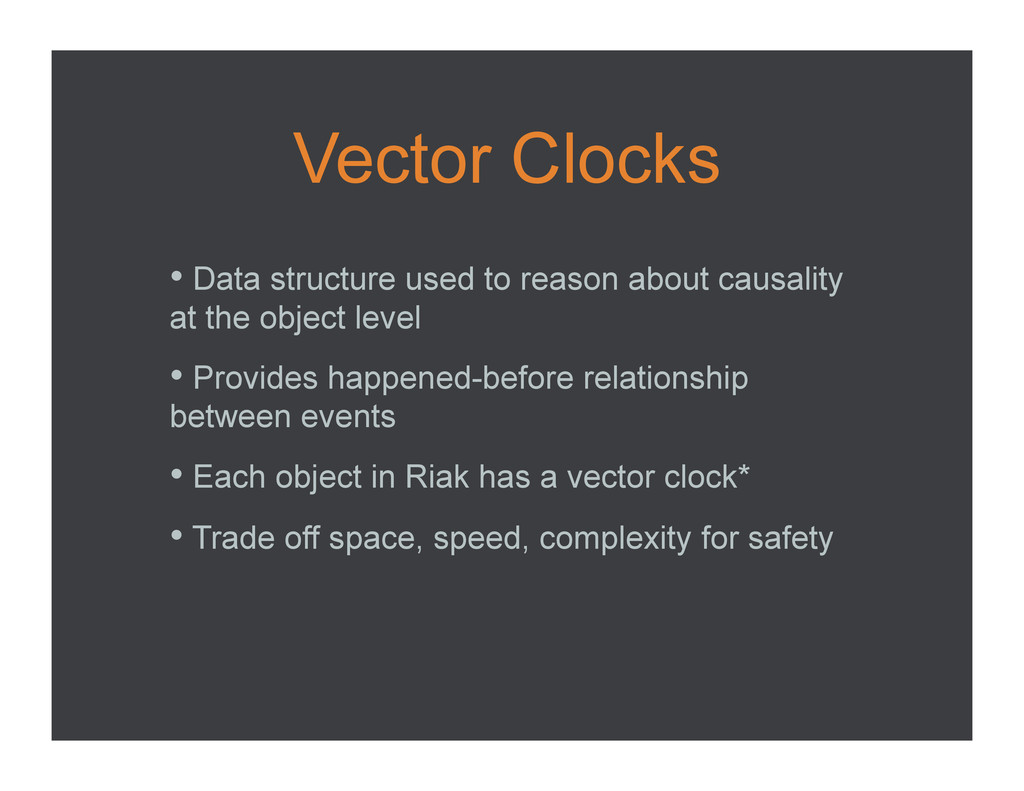 Vector Clocks •  Data structure used to reason ...
