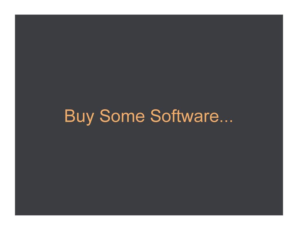Buy Some Software...