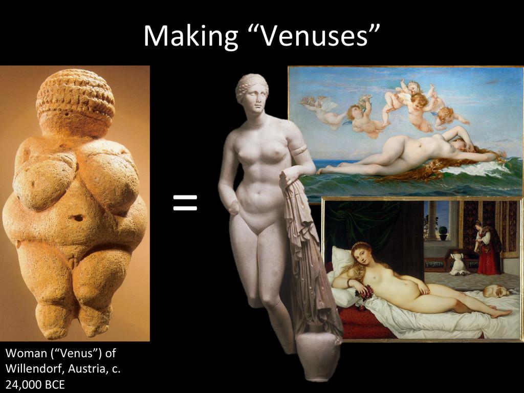"""Making """"Venuses""""  =  Woman (""""Venus""""..."""
