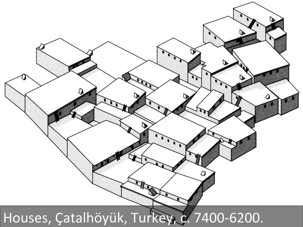 Houses, Çatalhöyük, Turkey, c. 7400...
