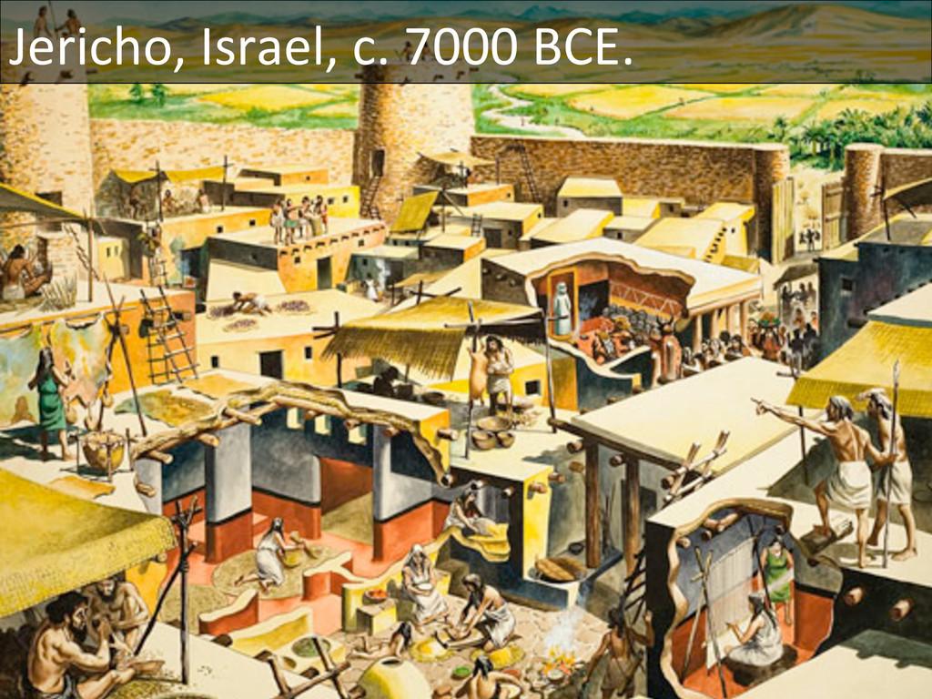 Jericho, Israel, c. 7000 BCE. ...
