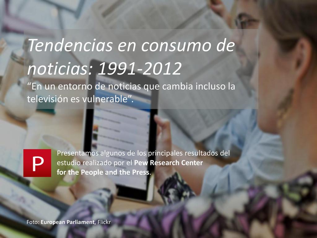 "Tendencias en consumo de noticias: 1991-2012 ""E..."