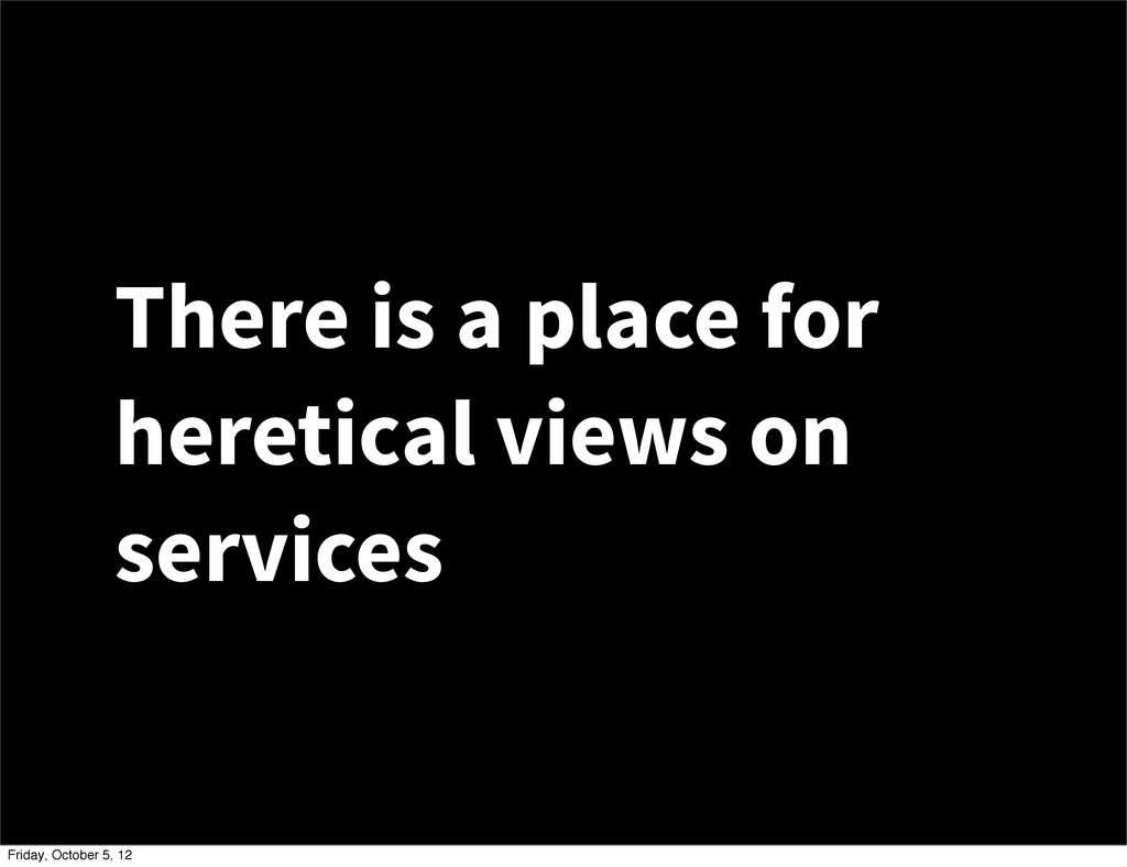 There is a place for heretical views on service...
