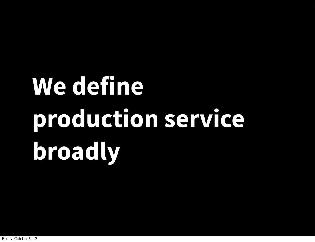 We define production service broadly Friday, Oc...