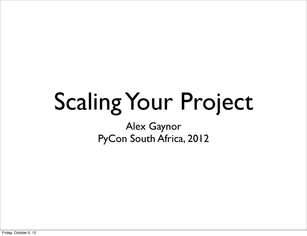 Scaling Your Project Alex Gaynor PyCon South Af...