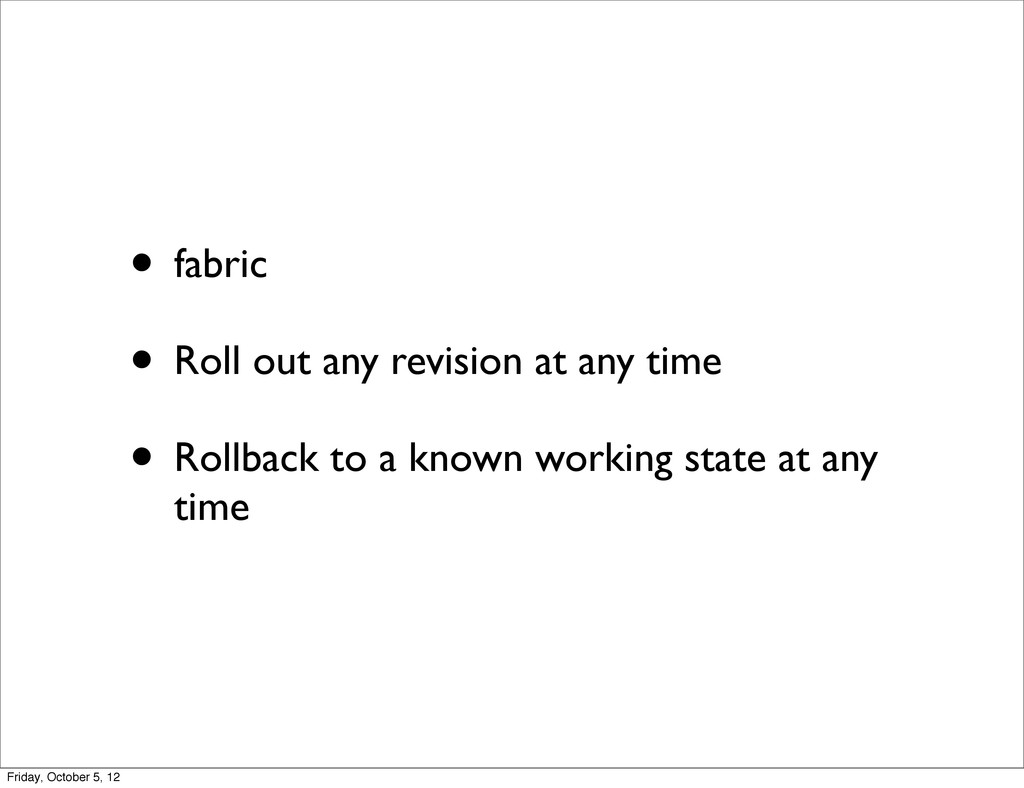 • fabric • Roll out any revision at any time • ...