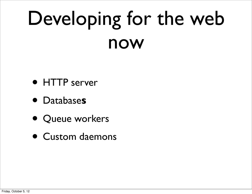 Developing for the web now • HTTP server • Data...