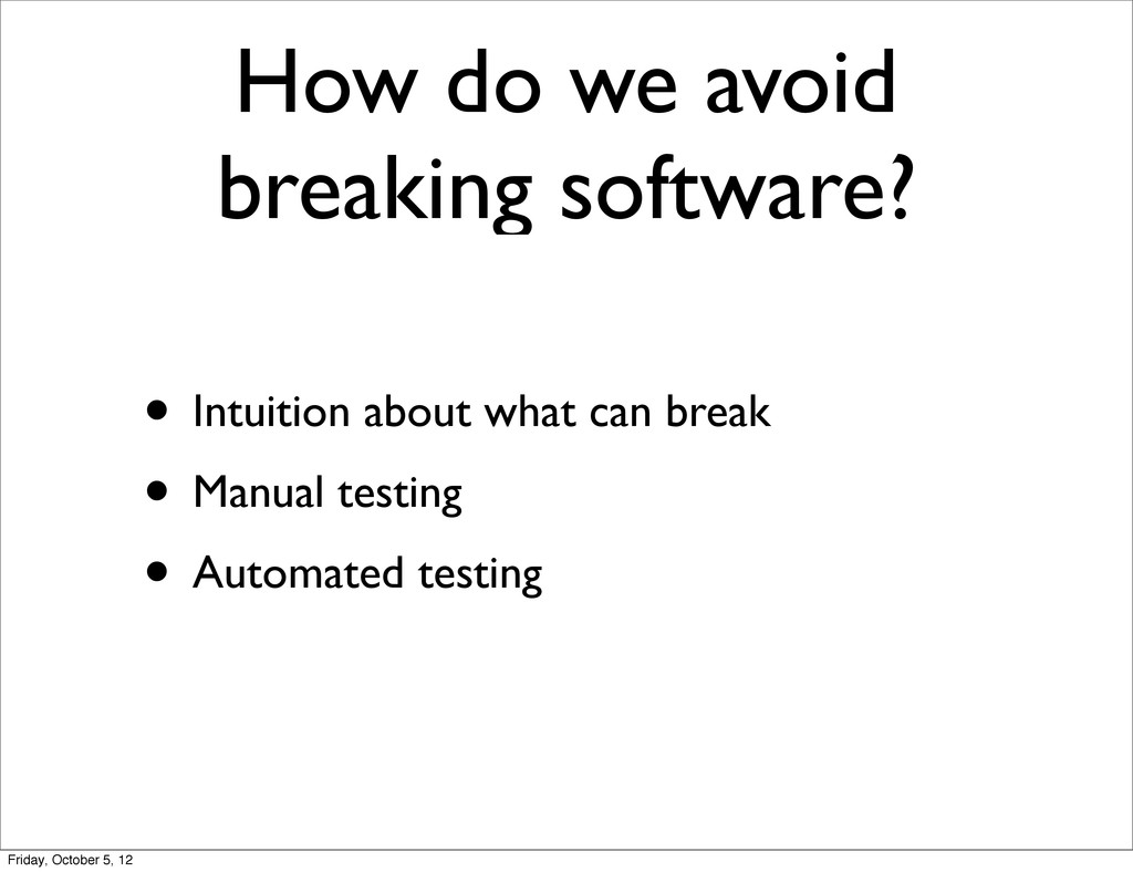 How do we avoid breaking software? • Intuition ...