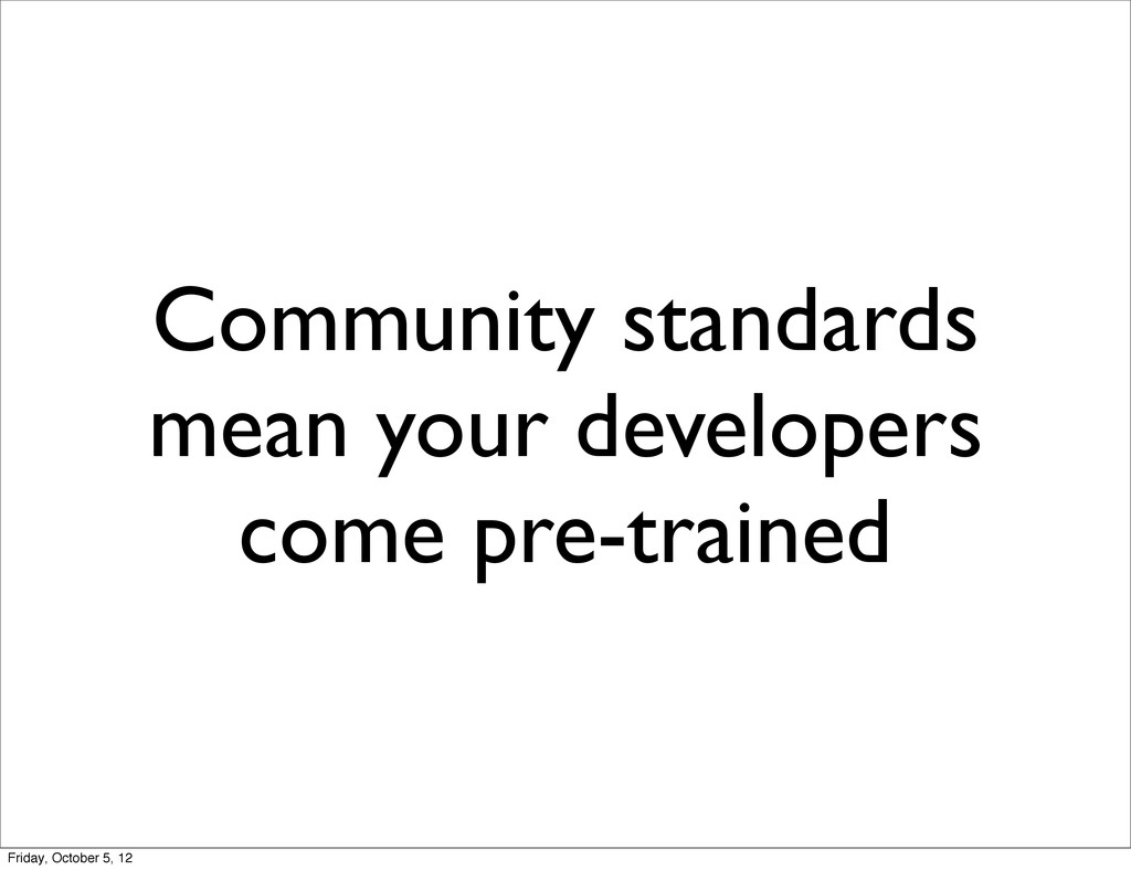 Community standards mean your developers come p...