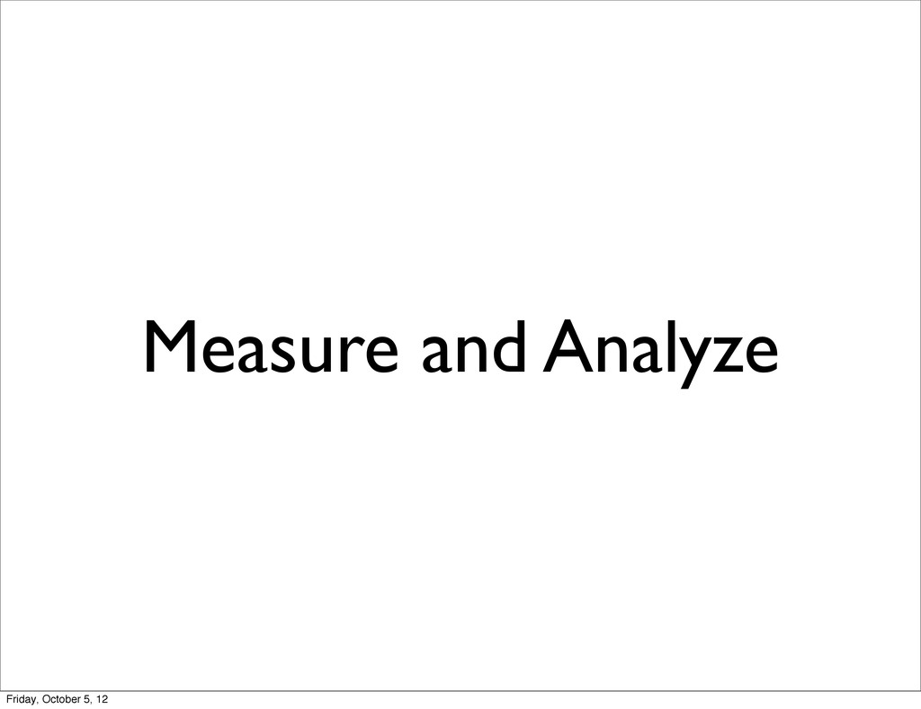 Measure and Analyze Friday, October 5, 12