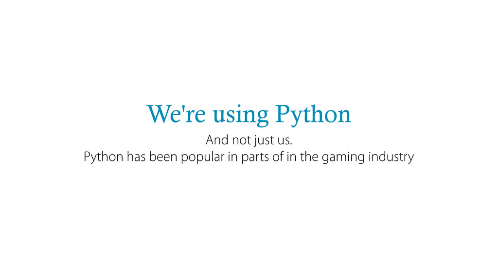 We're using Python And not just us. Python has ...