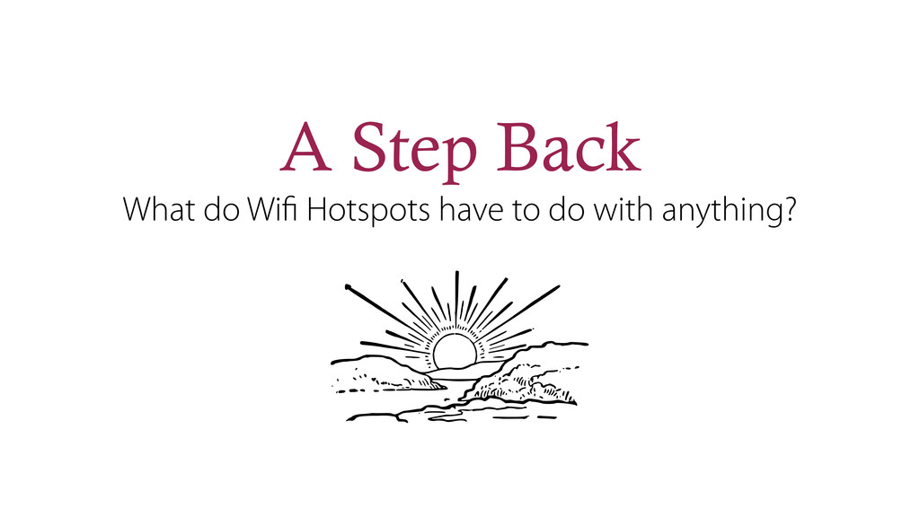 A Step Back What do Wifi Hotspots have to do wit...