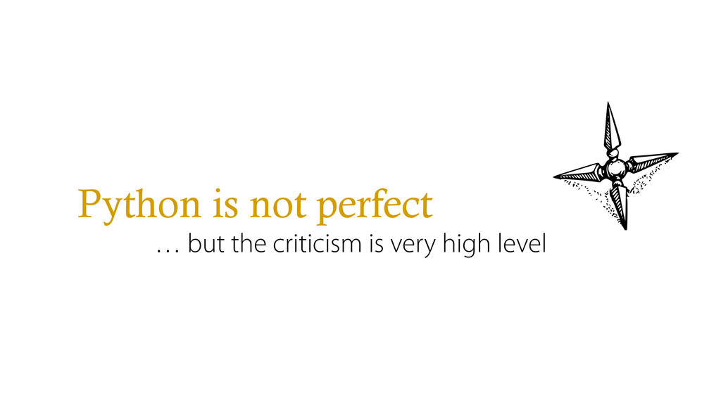 Python is not perfect … but the criticism is ve...