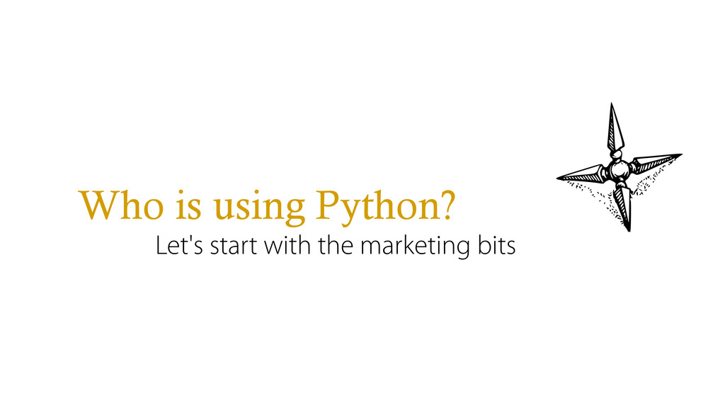 Who is using Python? Let's start with the marke...