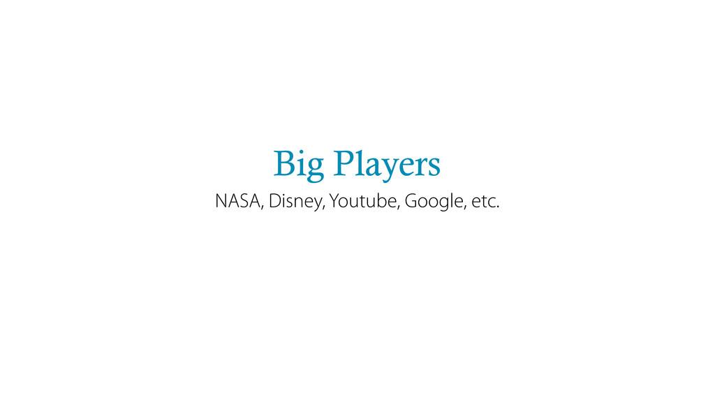 Big Players NASA, Disney, Youtube, Google, etc.