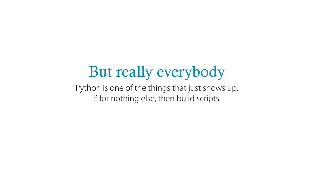 But really everybody Python is one of the thing...