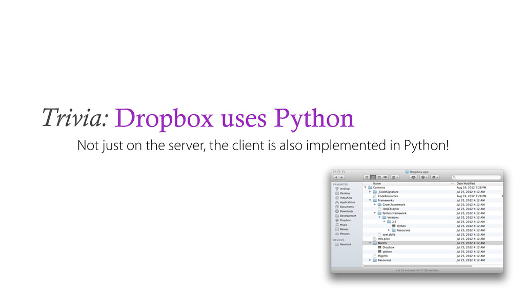 Trivia: Dropbox uses Python Not just on the ser...