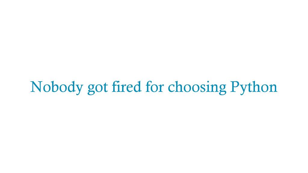 Nobody got fired for choosing Python