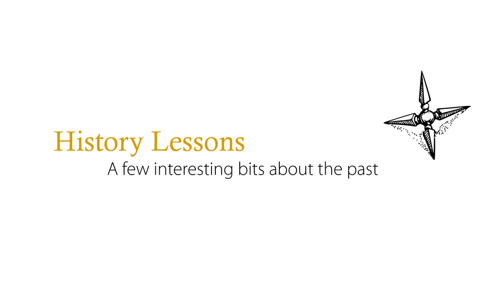 History Lessons A few interesting bits about th...