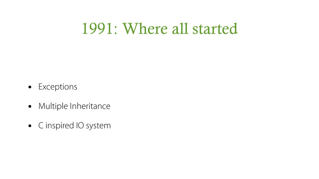1991: Where all started • Exceptions • Multiple...