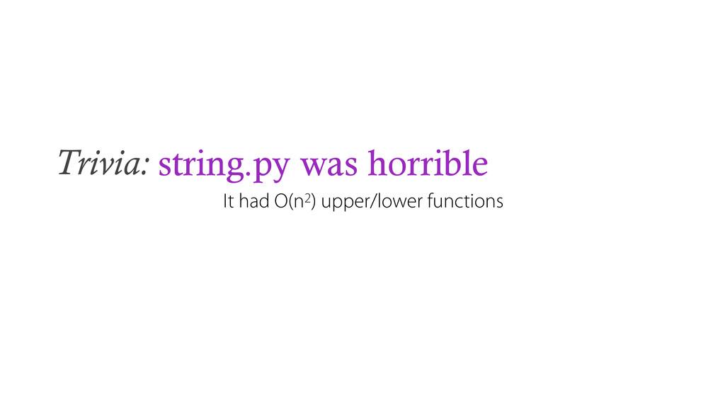 Trivia: string.py was horrible It had O(n2) upp...