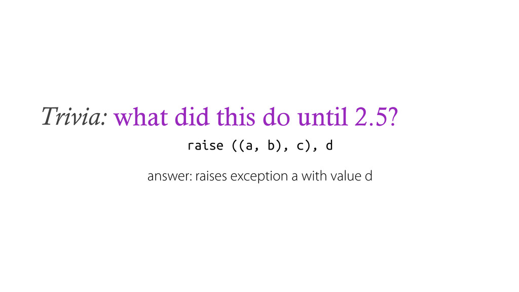 Trivia: what did this do until 2.5? raise ((a, ...