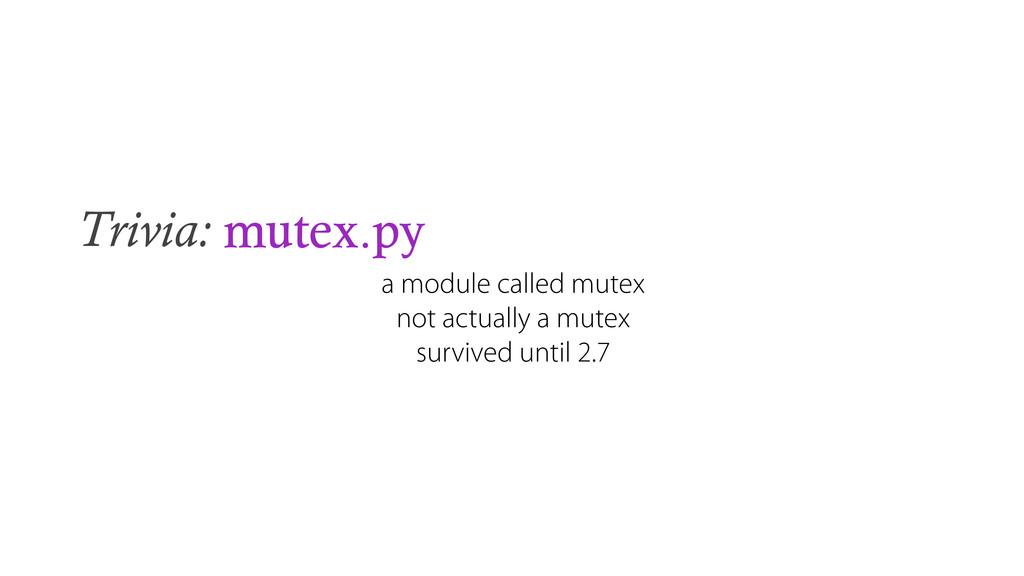 Trivia: mutex.py a module called mutex not actu...