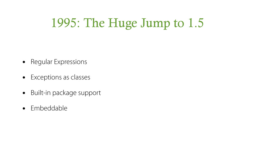 1995: The Huge Jump to 1.5 • Regular Expression...