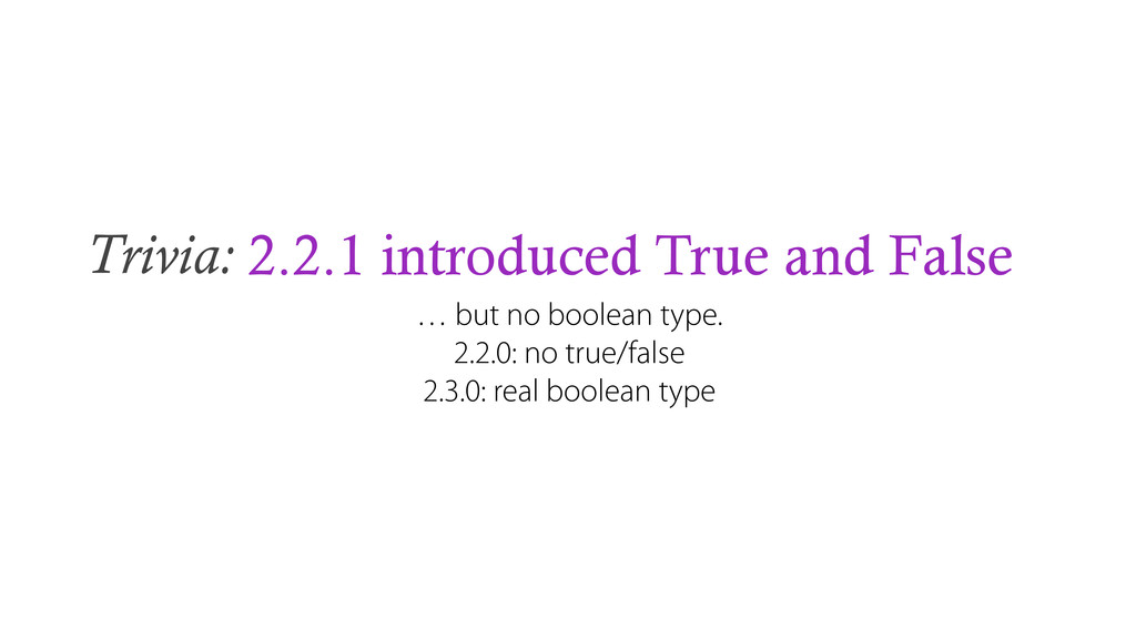 Trivia: 2.2.1 introduced True and False … but n...