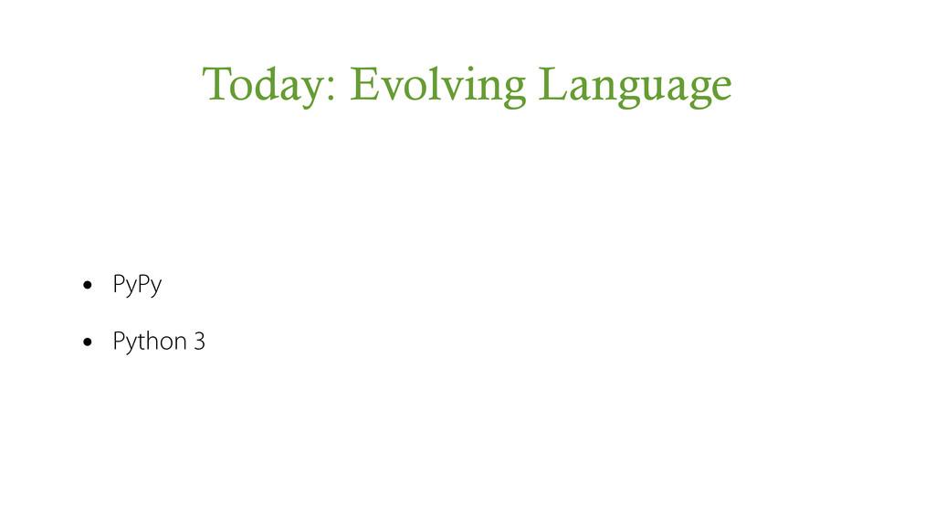 Today: Evolving Language • PyPy • Python 3
